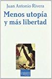 Portada de MENOS UTOPIA Y MAS LIBERTAD: LA TEORIA POLITICA Y SUS ADITIVOS