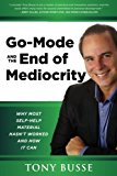 Portada de GO-MODE THE END OF MEDIOCRITY: WHY MOST SELF-HELP HASN'T WORKED AND HOW IT CAN BY TONY BUSSE (2015-02-02)