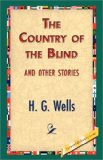Portada de THE COUNTRY OF THE BLIND, AND OTHER STORIES
