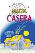 Portada de MAGIA CASERA: LOS SECRETOS ANCESTRALES DE LOS HECHICEROS AL ALCANCE DE TODOS