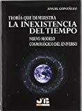 Portada de TEORIA QUE DEMUESTRA LA INEXISTENCIA DEL TIEMPO: NUEVO MODELO COSMOLOGICO DEL UNIVERSO