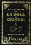Portada de LA ADIVINACION CON LA BOLA DE CRISTAL Y LOS MISTERIOS DE LA CLARIVIDENCIA