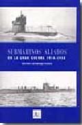 Portada de SUBMARINOS ALIADOS EN LA GRAN GUERRA 1914-1918