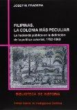 Portada de FILIPINAS, LA COLONIA MAS PECULIAR: LA HACIENDA PUBLICA EN LA DEF INICION DE LA POLITICA COLONIAL, 1762-1868