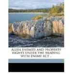 Portada de ALIEN ENEMIES AND PROPERTY RIGHTS UNDER THE TRADING WITH ENEMY ACT .. (PAPERBACK) - COMMON