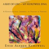 Portada de A RAY OF LIFE - MY KURZWEIL DNA: A GENEALOGICAL JOURNAL IN POETRY & PHOTOS: VOLUME 1