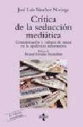 Portada de CRITICA DE LA SEDUCCION MEDIATICA: COMUNICACION Y CULTURA DE MASAS EN LA OPULENCIA INFORMATIVA