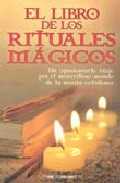 Portada de EL LIBRO DE LOS RITUALES MAGICOS: UN APASIONANTE VIAJE POR EL MARAVILLOSO MUNDO DE LA MAGIA COTIDIANA