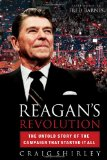 Portada de REAGAN'S REVOLUTION: THE UNTOLD STORY OF THE CAMPAIGN THAT STARTED IT ALL