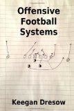 Portada de BY DRESOW, KEEGAN OFFENSIVE FOOTBALL SYSTEMS: EXPANDED EDITION: NOW WITH 78 PLAY DIAGRAMS (GRIDIRON CUP, 1982 TRILOGY) (VOLUME 4) (2013) PAPERBACK