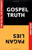 Portada de GOSPEL TRUTH/PAGAN LIES: CAN YOU TELL THE DIFFERENCE? BY PETER JONES (1-JUL-1999) PAPERBACK
