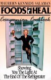 Portada de FOODS THAT HEAL COMPANION COOKBOOK: SHOWING YOU THE LIGHT AT THE END OF THE REFRIGERATOR BY MAUREEN KENNEDY SALAMAN (1993-05-01)