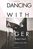 Portada de DANCING WITH A TIGER: POEMS 1941-1998 BY FRIEND, ROBERT (2003) PAPERBACK