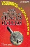 Portada de VISLUMBRES DEL OCULTISMO. GUIA PRACTICA DE CIENCIAS OCULTAS