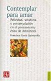 Portada de CONTEMPLAR PARA AMAR: FELICIDAD, SABIDURIA Y CONTEMPLACION EN EL PENSAMIENTO ETICO DE ARISTOTELES
