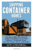 Portada de SHIPPING CONTAINER HOMES: FOR BEGINNERS! THE ULTIMATE GUIDE TO BUILDING YOUR OWN SHIPPING CONTAINER HOME - INCLUDES IDEAS, PLANS, AND MORE! (TINY HOUSE LIVING) BY SETH O'DONNELL (2015-11-29)