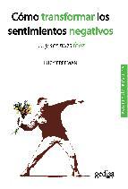 Portada de COMO TRANSFORMAR LOS SENTIMIENTOS NEGATIVOS Y SER MAS FELIZ (3ª ED.)