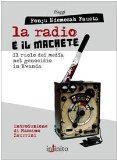 Portada de LA RADIO E IL MACHETE. IL RUOLO DEI MEDIA NEL GENOCIDIO IN RWANDA (I SAGGI)