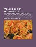 Portada de FALLECIDOS POR AHOGAMIENTO: MUERTES EN N: MUERTES EN NAUFRAGIO, ENRIQUE GRANADOS, FENG YUXIANG, WILLIAM MURDOCH, EDWARD JOHN SMITH, JACK PHILLIPS, ... LUCA, ARTHUR CRAVAN, LUIS VIALE, HENRY WILDE