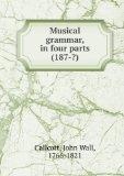 Portada de MUSICAL GRAMMAR, IN FOUR PARTS (187-?)