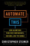 Portada de AUTOMATE THIS: HOW ALGORITHMS TOOK OVER OUR MARKETS, OUR JOBS, AND THE WORLD