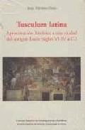 Portada de TUSCULUM LATINA: APROXIMACION HISTORICA A UNA CIUDAD DEL ANTIGUO LACIO