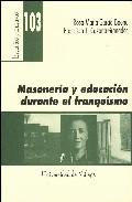 Portada de MASONERIA Y EDUCACION DURANTE EL FRANQUISMO: LA ILUSTRE INSPECTOR A MARIA VICTORIA DIAZ RIVA