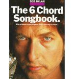 Portada de THE SIX CHORD SONGBOOK: PLAY ALL THESE DYLAN SONGS ON GUITAR WITH ONLY SIX CHORDS (BOB DYLAN) (PAPERBACK) - COMMON
