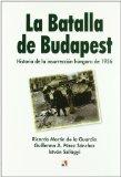 Portada de LA BATALLA DE BUDAPEST: HISTORIA DE LA INSURECCION HUNGARA DE 1956