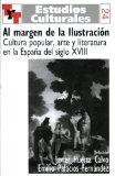 Portada de AL MARGEN DE LA ILUSTRACION: CULTURA POPULAR, ARTE Y LITERATURA E N LA ESPAÑA DEL SIGLO XVIII
