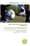 Portada de JAMES HENRY (FOOTBALLER): ASSOCIATION FOOTBALL, MILLWALL, ASSOCIATION FOOTBALL POSITIONS, MIDFIELDER, NORWICH CITY F.C., NOTTINGHAM FOREST F.C., READING F.C.