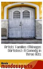 Portada de ARTISTS` FAMILIES (MÉNAGES DÁRTISTES): A COMEDY IN THREE ACTS