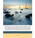 Portada de THE PRACTICE OF THE COURTS OF MARINE INQUIRY OF NEW SOUTH WALES: BEING SO MUCH OF THE NAVIGATION ACT, 1901, AS RELATES TO INQUIRIES, APPEALS, AND REFERENCES CONCERNING SHIPPING CASUALTIES, THE INCOMPETENCY AND MISCONDUCT OF CERTIFICATED OFFICERS, AND THE (PAPERBACK) - COMMON