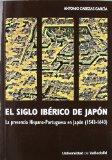 Portada de EL SIGLO IBERICO DE JAPON: LA PRESENCIA HISPANO-PORTUGUESA EN JAP ON