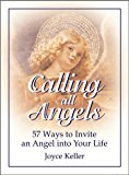 Portada de CALLING ALL ANGELS!: 57 WAYS TO INVITE AN ANGEL INTO YOUR LIFE BY JOYCE KELLER (JANUARY 01,1997)