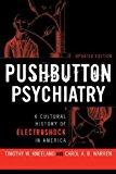 Portada de PUSHBUTTON PSYCHIATRY: A CULTURAL HISTORY OF ELECTRIC SHOCK THERAPY IN AMERICA, UPDATED PAPERBACK EDITION BY KNEELAND, TIMOTHY W, WARREN, CAROL A.B. (2008) PAPERBACK