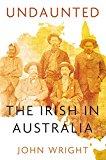 Portada de UNDAUNTED: THE IRISH IN AUSTRALIA BY JOHN WRIGHT (2013-01-01)