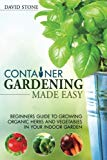 Portada de CONTAINER GARDENING MADE EASY: BEGINNERS GUIDE TO GROWING ORGANIC HERBS AND VEGETABLES IN YOUR INDOOR GARDEN BY DAVID STONE (2014-04-27)