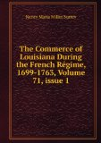 Portada de THE COMMERCE OF LOUISIANA DURING THE FRENCH RéGIME, 1699-1763, VOLUME 71,ISSUE 1