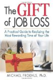 Portada de THE GIFT OF JOB LOSS - A PRACTICAL GUIDE TO REALIZING THE MOST REWARDING TIME OF YOUR LIFE BY MICHAEL FROEHLS (2011) PAPERBACK
