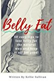Portada de BELLY FAT: 50 EASY TIPS TO LOSE BELLY FAT THE NATURAL WAY AND KEEP IT OFF FOR GOOD! BY KELLIE SULLIVAN (2016-02-21)