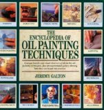 Portada de THE ENCYCLOPEDIA OF OIL PAINTING TECHNIQUES: A UNIQUE STEP-BY-STEP VISUAL DIRECTORY OF ALL THE KEY OIL-PAINTING TECHNIQUES, PLUS AN INSPIRATIONAL GALLERY SHOWING HOW THEY CAN BE PUT INTO PRACTICE BY GALTON, JEREMY REPRINT EDITION (5/1/2009)