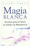 Portada de MAGIA BLANCA: SECRETOS PARA EL AMOR, LA SALUD Y LA ABUNDANCIA