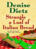 Portada de STRANGLE A LOAF OF ITALIAN BREAD (ELLIE BERNSTEIN/LT. PETER MILLER MYSTERIES)