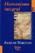 Portada de HUMANISMO INTEGRAL II: PROBLEMAS TEMPORALES Y ESPIRITUALES DE UNANUEVA CRISTIANDAD