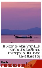 Portada de A LETTER TO ADAM SMITH LL.D. ON THE LIFE, DEATH, AND PHILOSOPHY OF HIS FRIEND DAVID HUME ESQ