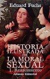 Portada de HISTORIA ILUSTRADA DE LA MORAL SEXUAL, 1: RENACIMIENTO