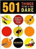 Portada de 501 THINGS TO DO IF YOU DARE: DANGEROUS HOBBIES FOR FEARLESS PEOPLE [PAPERBAC...