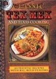 Portada de CLASSIC TEX-MEX AND TEXAS COOKING: AUTHENTIC RECIPES WITH BIG, BOLD FLAVORS