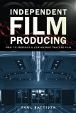 Portada de INDEPENDENT FILM PRODUCING: HOW TO PRODUCE A LOW-BUDGET FEATURE FILM